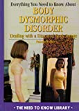 Everything You Need to Know about Body Dysmorphic Disorder, Pamela Walker, 082392954X