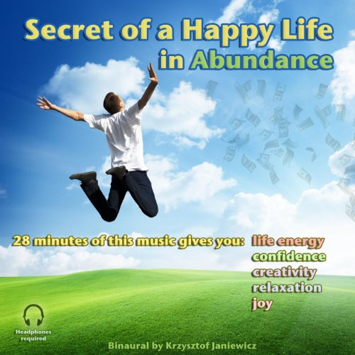 Secret of a Happy Life In Abundance (This Music Gives You: Life Energy, Confidence, Creativity, Relaxation & Joy) - Single (Give Life)