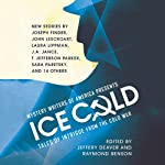 Mystery Writers of America Presents Ice Cold: Tales of Intrigue from the Cold War |  Mystery Writers of America,Jeffery Deaver (editor),Raymond Benson (editor)