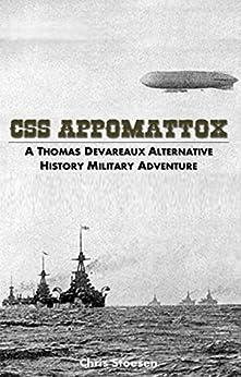 CSS Appomattox: A Thomas Devareaux Alternative History Military Adventure (The Thomas Sumter Devareaux Series Book 1) by [Stoesen, Chris]