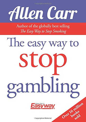 The Easy Way to Stop Gambling: Take Control of Your Life (Allen Carr's Easyway)