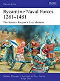 Byzantine Naval Forces 1261–1461: The Roman Empire's Last Marines (Men-at-Arms)