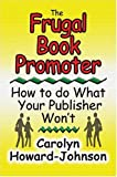 The Frugal Book Promoter, Carolyn Howard-Johnson, 193299310X