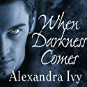 When Darkness Comes: Guardians of Eternity, Book 1 Audiobook by Alexandra Ivy Narrated by Arika Rapson