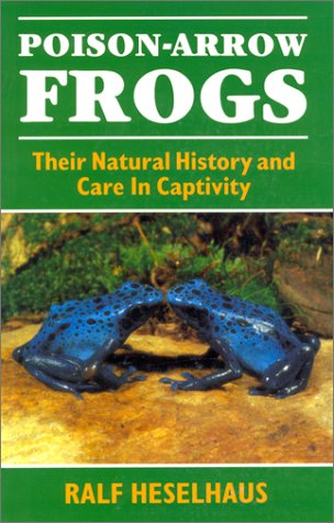 Poison Arrow Frogs: Their Natural History and Care in Captivity