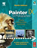 Painter IX for Photographers: Creating Painterly Images Step by Step
