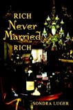 Rich, Never Married, Rich, Sondra Luger, 1403388644