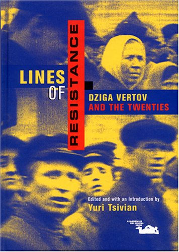 Lines of Resistance: Dziga Vertov and the Twenties