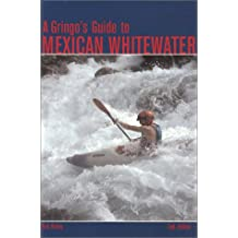 A Gringo's Guide to Mexican Whitewater, 2nd Edition