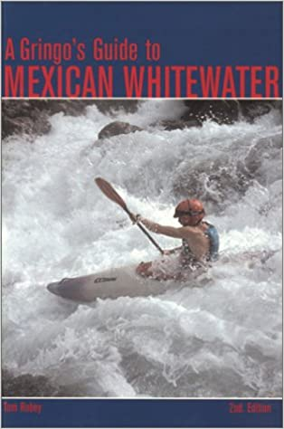 2nd Edition A Gringos Guide to Mexican Whitewater