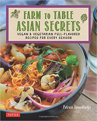 Book Farm to Table Asian Secrets: Vegan and Vegetarian Full-Flavored Recipes for Every Season
