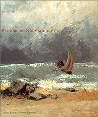 Peindre en Normandie : XIXe et XXe siècles par Alain Tapié