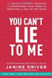 By Janine Driver - You Can't Lie to Me: The Revolutionary Program to Supercharge Your Inner Lie Detector and Get to the Truth (7/29/12)