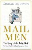Mail Men: The Story of the Daily Mail - The Paper That Divided and Conquered Britain