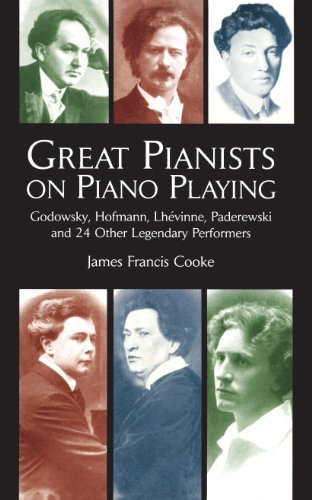 Great Performers - Great Pianists on Piano Playing: Godowsky, Hofmann, Lhevinne, Paderewski and 24 Other Legendary Performers (Dover Books on Music)