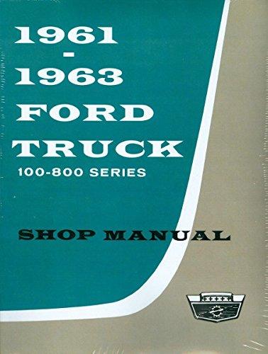 COMPLETE & UNABRIDGED 1961 1962 1963 FORD TRUCK & PICKUP REPAIR SHOP & SERVICE MANUAL - FOR F-100, F-250, F-350, F-500, F-600, F-700, F-750, F-800, B-500 through B-750, C-550 through C-800, P-350 through P-500, & T-700 through T-800