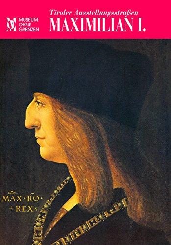 Tiroler Ausstellungsstrassen: Maximilian I (German Edition)