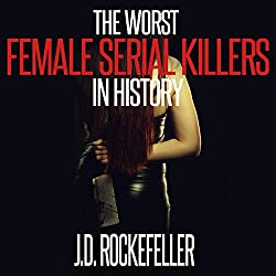 The Worst Female Serial Killers in History (J.D. Rockefeller's Book Club)