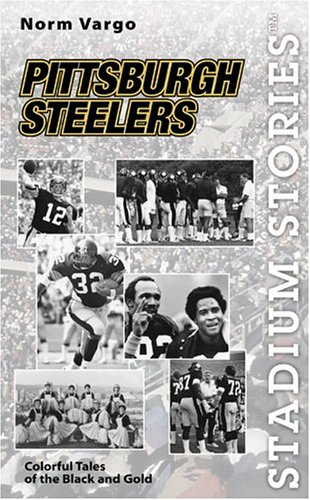 tsburgh Steelers: Colorful Tales of the Black and Gold (Stadium Stories Series) (Field Gold Series Stadium)