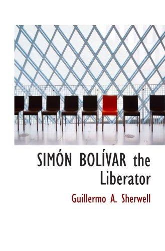 SIMÓN BOLÍVAR the Liberator