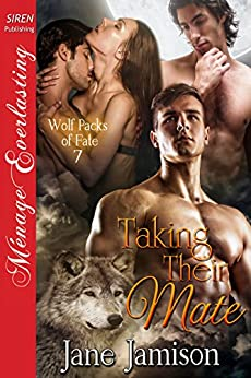 Taking Their Mate [Wolf Packs of Fate 7] (Siren Publishing Menage Everlasting) by [Jamison, Jane]