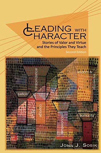 Leading with Character - 2nd Edition: Stories of Valor and Virtue and the Principles They Teach (NA)