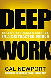 Deep Work: Rules for Focused Success in a Distracted World by Cal Newport (2016-01-05)
