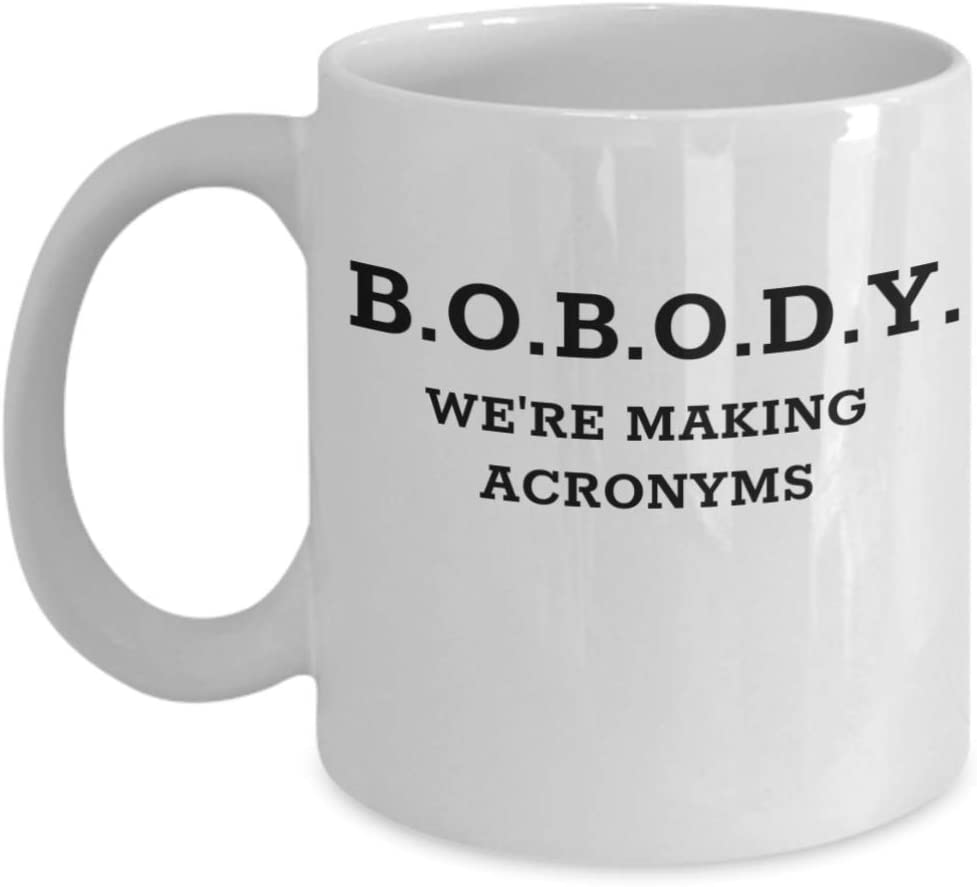 the office quote creed funny mug coffee cup BOBODY b.o.b.o.d.y. we're making acronyms dunder mifflin manager