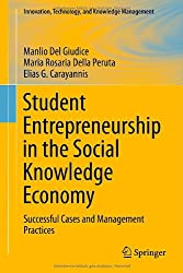 Student Entrepreneurship in the Social Knowledge Economy: Successful Cases and Management Practices (Innovation, Technology, and Knowledge Management)