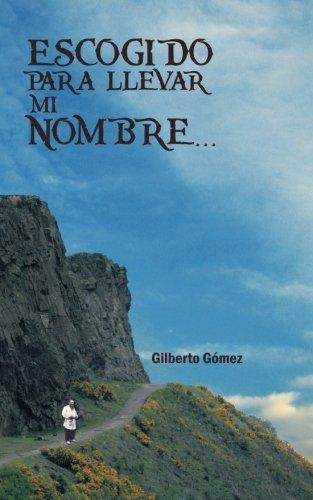 Escogido para Llevar mi Nombre . . . (Spanish Edition) [Gilberto Gomez] (Tapa Blanda)