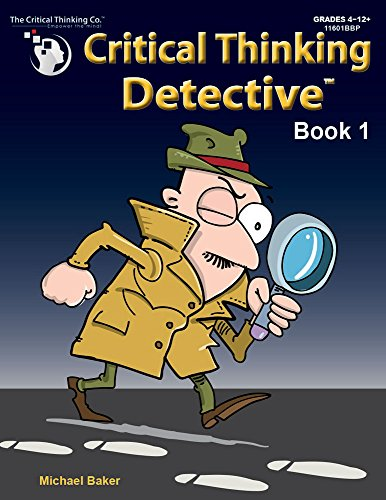 Critical Thinking Detective Book 1 - Fun Mystery Cases to Guide Decision-Making (Grades 4-12+) ()
