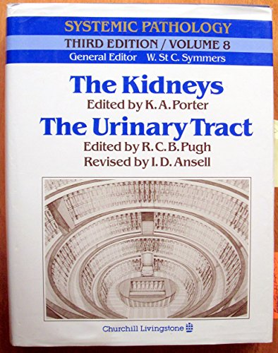 The Kidneys: The Urinary Tract (SYSTEMIC PATHOLOGY 3RD EDITION) (v. 8)