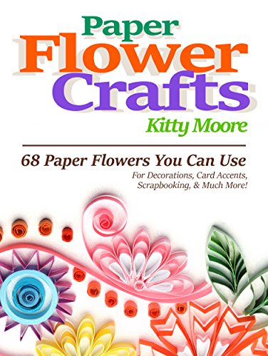 Photo Centerpiece Ideas (Paper Flower Crafts (2nd Edition): 68 Paper Flowers You Can Use For Decorations, Card Accents, Scrapbooking, & Much)