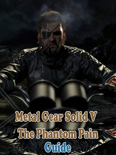Metal Gear Solid V: The Phantom Pain The unofficial Guide & Walkthrough (Metal Gear Solid V The Phantom Pain Guide)