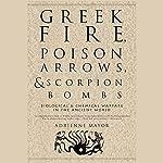 Greek Fire, Poison Arrows, & Scorpion Bombs   Adrienne Mayor