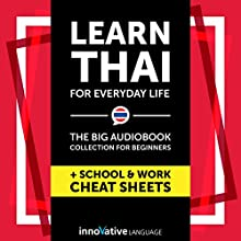 Learn Thai for Everyday Life: The Big Audiobook Collection for Beginners Audiobook by  Innovative Language Learning LLC Narrated by  ThaiPod101.com