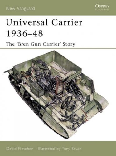 Universal Carrier 193648 The Bren Gun Carrier Story (New Vanguard Series) Universal Carrier (Universal Bren Carrier)