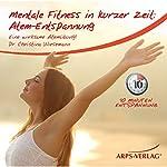 Atem-Entspannung: Eine wirksame Atemübung (Mentale Fitness in kurzer Zeit) | Christina Wiesemann