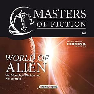 World of Alien - Von Menschen, Königin und Xenomorphs (Masters of Fiction 1) Hörbuch