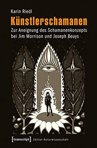 Künstlerschamanen: Zur Aneignung des Schamanenkonzepts bei Jim Morrison und Joseph Beuys (Edition Kulturwissenschaft)