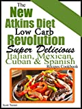 Product review for The New Atkins Diet Low Carb Revolution: Super Delicious Italian, Mexican, Cuban, & Spanish Recipes Cookbook