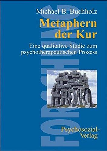 Metaphern der Kur: Eine qualitative Studie zum psychotherapeutischen Prozess (Forschung psychosozial)