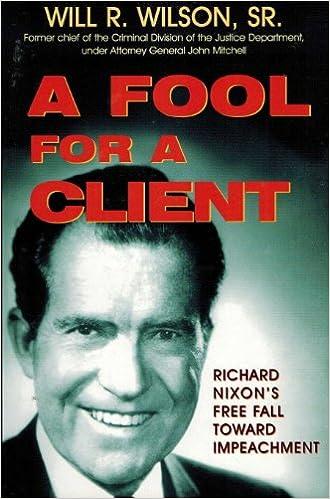 Kostenlose j2ee-eBooks zum Herunterladen von PDF-Dateien A Fool for a Client: How President Nixon Could Have Avoided Impeachment 157168509X PDF