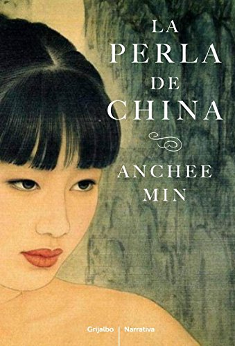 La Perla De China (Grijalbo Narrativa) Tapa blanda – 6 sep 2012 Anchee Min Ángeles Leiva Morales; Grijalbo/Dargaud 8425346037