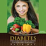Diabetes: Diabetes Diet and Lifestyle Changes to Reverse Diabetes Naturally | Katie May