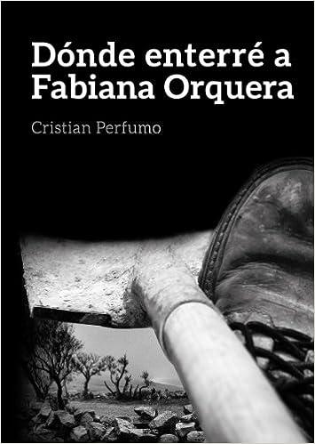 Descarga de libros en inglesDónde enterré a Fabiana Orquera: Un misterio en la Patagonia (Spanish Edition) by Cristian Perfumo (Literatura española) PDF ePub MOBI