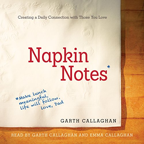 Napkin Notes: Make Lunch Meaningful, Life Will Follow - W. Garth Callaghan - Unabridged