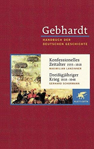 Gebhardt Handbuch der deutschen Geschichte in 24 Bänden. Bd.10: Konfessionelles Zeitalter (1555-1618). Dreißigjähriger Krieg (1618-1648)