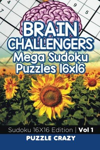 Brain Challengers Mega Sudoku Puzzles 16x16 Vol 1: Sudoku 16X16 Edition