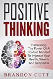img - for Positive Thinking: Harnessing The Power Of A Positive Mind To Improve Your Health, Wealth And Happiness (Positive Psychology, Positive Affirmations, Optimism, Self Help, Motivation) book / textbook / text book